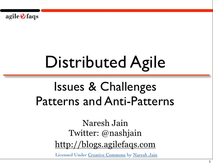 Distributed Agile     Issues  Challenges Patterns and Anti-Patterns            Naresh Jain       naresh@agilefaqs.com     ...