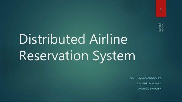 Distributed Airline Reservation System KARTHIK SIDDALINGAPPA NAGTHEJ MANANGI PRAMOD PRAKASH 1