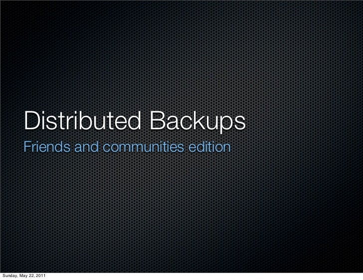 Distributed Backups         Friends and communities editionSunday, May 22, 2011