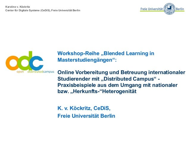 "Karoline v. Köckritz Center für Digitale Systeme (CeDiS), Freie Universität Berlin Workshop-Reihe ""Blended Learning in Mas..."