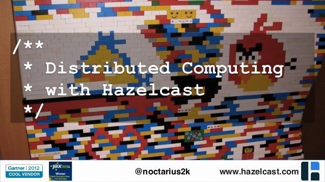 www.hazelcast.com@noctarius2k /** * Distributed Computing * with Hazelcast */