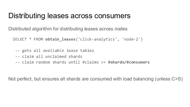 Distributing leases across consumers Distributed algorithm for distributing leases across nodes SELECT * FROM obtain_lease...