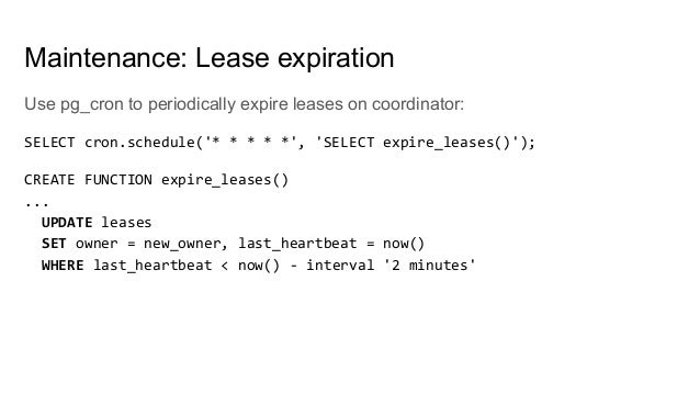 Use pg_cron to periodically expire leases on coordinator: SELECT cron.schedule('* * * * *', 'SELECT expire_leases()'); CRE...