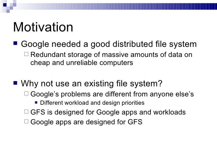 Motivation <ul><li>Google needed a good distributed file system </li></ul><ul><ul><li>Redundant storage of massive amounts...
