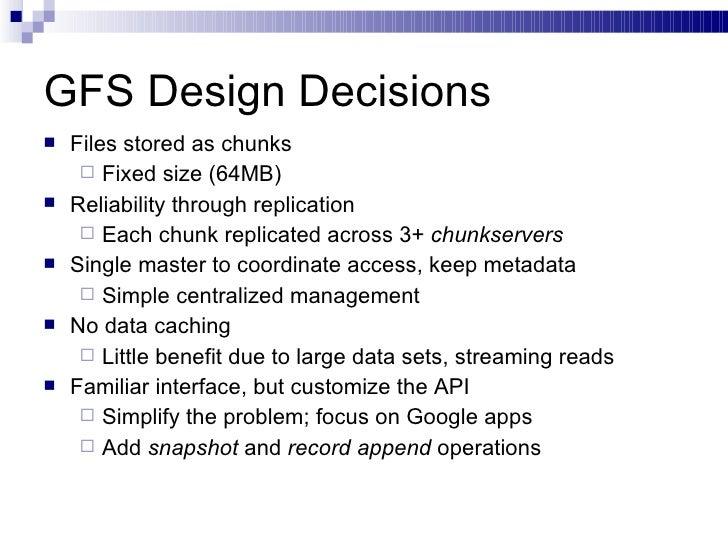 GFS Design Decisions <ul><li>Files stored as chunks </li></ul><ul><ul><li>Fixed size (64MB) </li></ul></ul><ul><li>Reliabi...