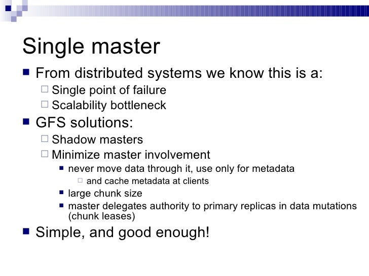 Single master <ul><li>From distributed systems we know this is a: </li></ul><ul><ul><li>Single point of failure </li></ul>...