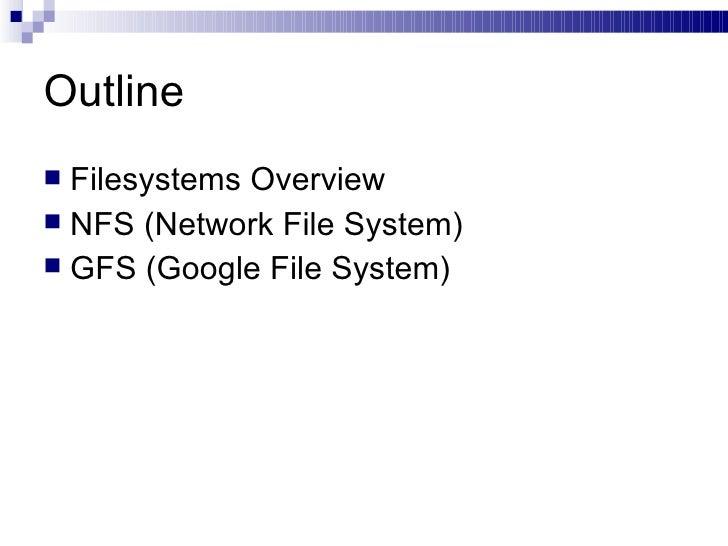 Outline <ul><li>Filesystems Overview </li></ul><ul><li>NFS (Network File System)  </li></ul><ul><li>GFS (Google File Syste...