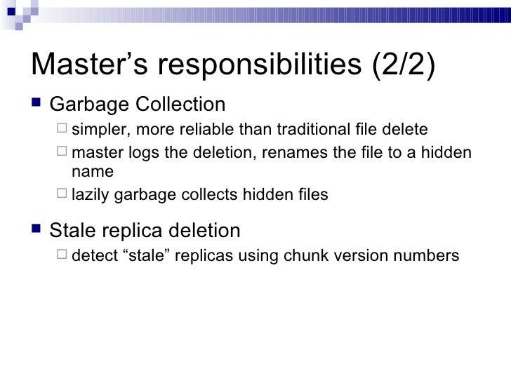Master's responsibilities (2/2) <ul><li>Garbage Collection </li></ul><ul><ul><li>simpler, more reliable than traditional f...