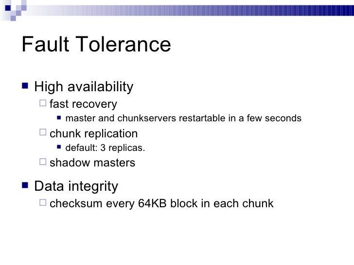 Fault Tolerance <ul><li>High availability </li></ul><ul><ul><li>fast recovery </li></ul></ul><ul><ul><ul><li>master and ch...