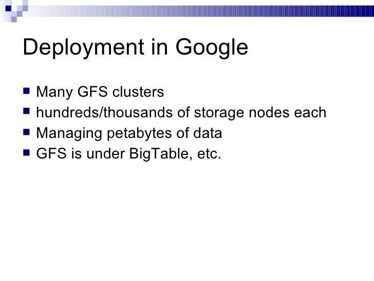 Deployment in Google <ul><li>Many GFS clusters </li></ul><ul><li>hundreds/thousands of storage nodes each </li></ul><ul><l...