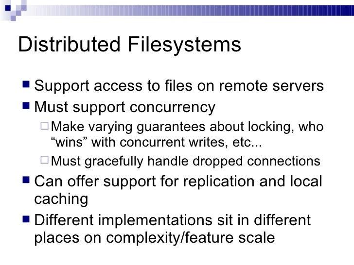Distributed Filesystems <ul><li>Support access to files on remote servers </li></ul><ul><li>Must support concurrency </li>...