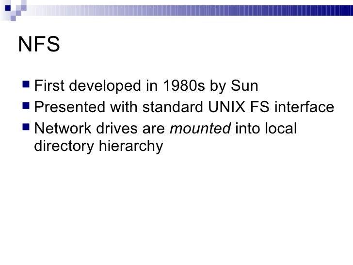 NFS  <ul><li>First developed in 1980s by Sun </li></ul><ul><li>Presented with standard UNIX FS interface </li></ul><ul><li...
