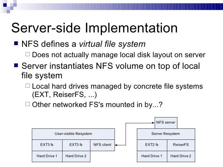 Server-side Implementation <ul><li>NFS defines a  virtual file system </li></ul><ul><ul><li>Does not actually manage local...