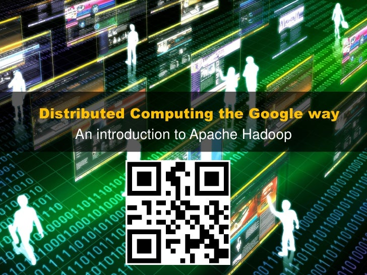 Distributed Computing the Google way      An introduction to Apache Hadoop