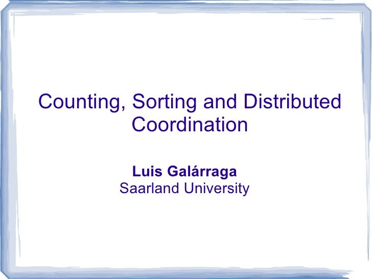 Counting, Sorting and Distributed Coordination Luis Galárraga Saarland University
