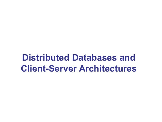 Distributed Databases and Client-Server Architectures