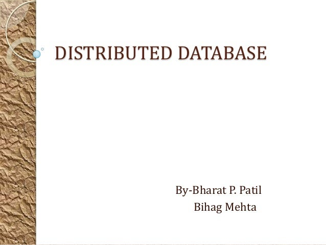 DISTRIBUTED DATABASE           By-Bharat P. Patil              Bihag Mehta