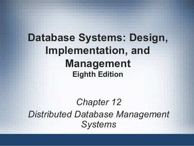 Database Systems: Design, Implementation, and Management Eighth Edition Chapter 12 Distributed Database Management Systems
