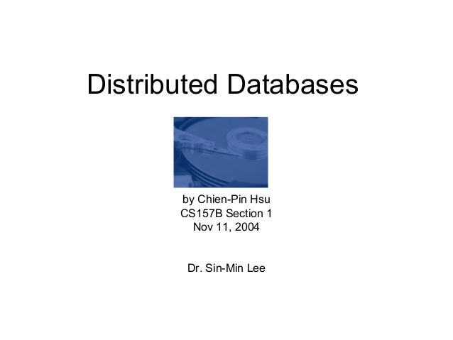 Distributed Databases by Chien-Pin Hsu CS157B Section 1 Nov 11, 2004 Dr. Sin-Min Lee