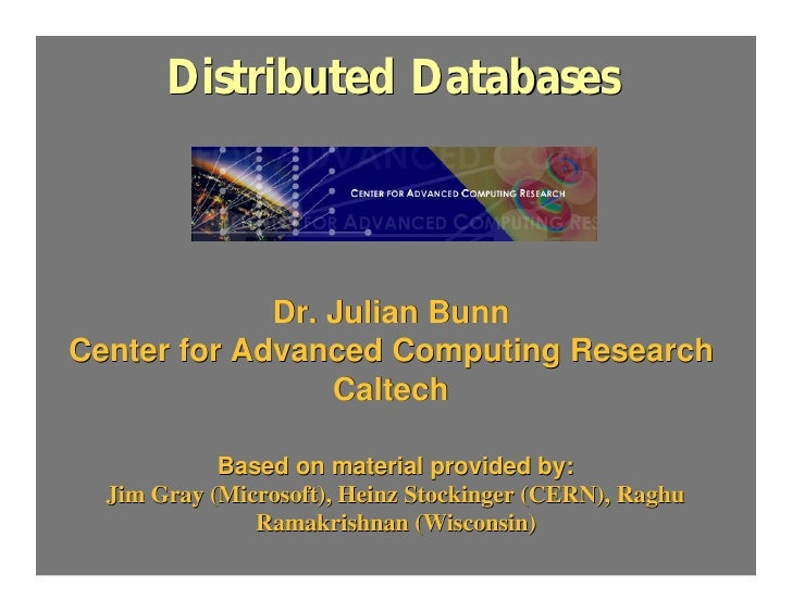 Distributed Databases                 Dr. Julian Bunn Center for Advanced Computing Research                  Caltech     ...
