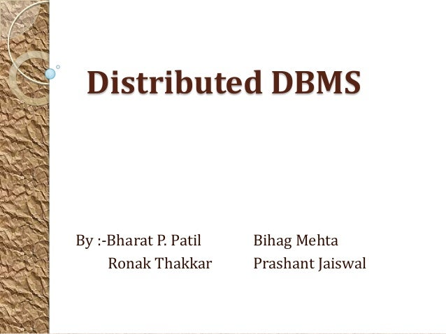 Distributed DBMSBy :-Bharat P. Patil   Bihag Mehta     Ronak Thakkar     Prashant Jaiswal