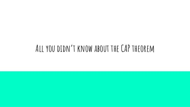 All you didn't know about the CAP theorem