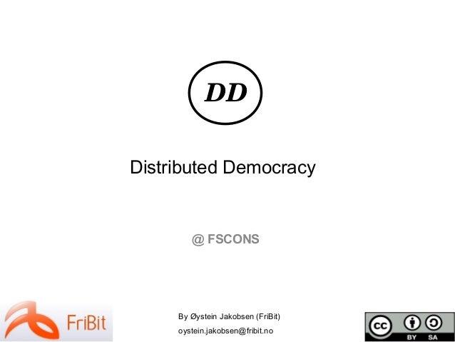 By Øystein Jakobsen (FriBit) oystein.jakobsen@fribit.no @ FSCONS Distributed Democracy DD