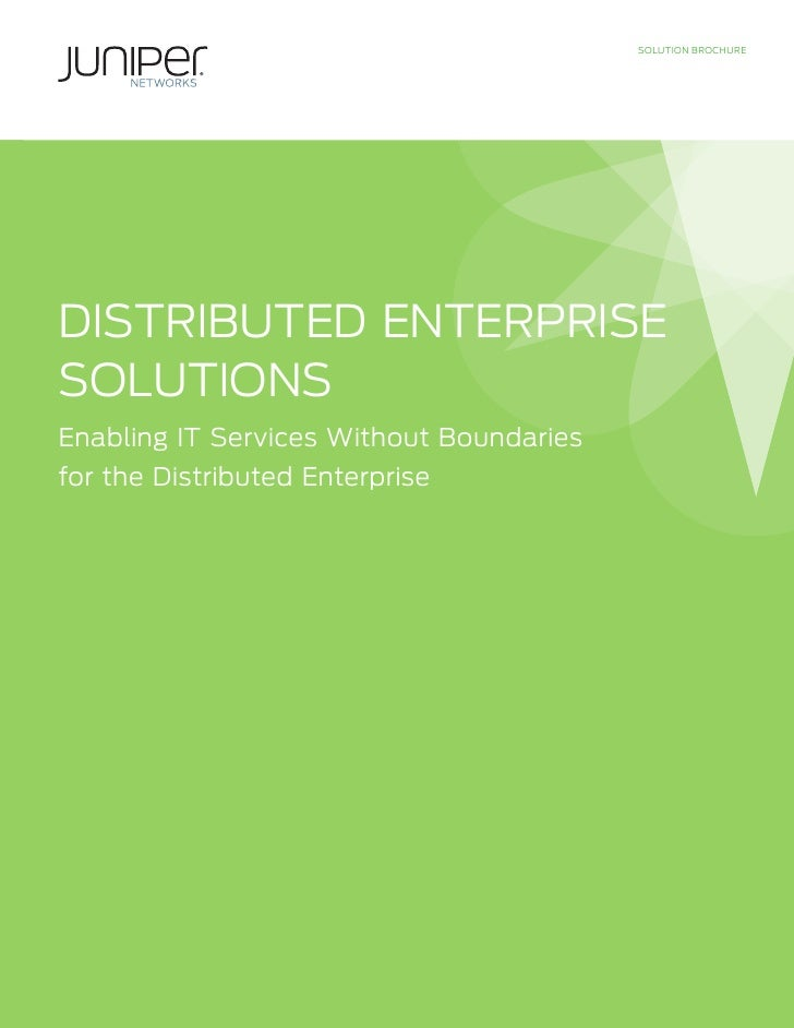 SOLUTION BROCHURE     DISTRIBUTED ENTERPRISE SOLUTIONS Enabling IT Services Without Boundaries for the Distributed Enterpr...