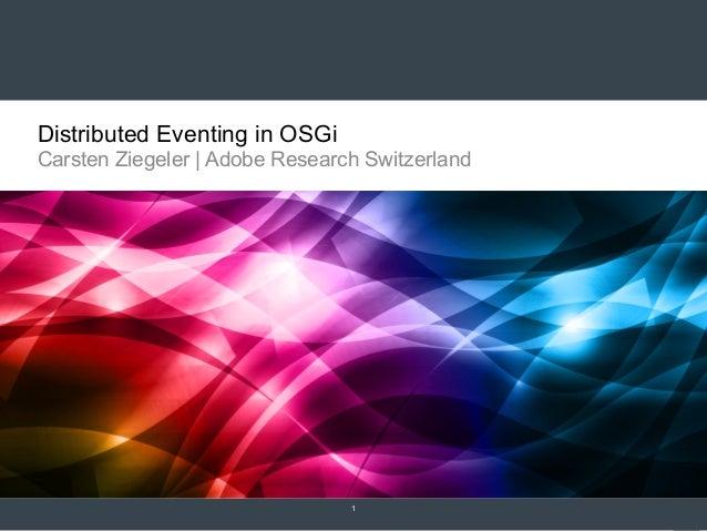 Distributed Eventing in OSGi Carsten Ziegeler | Adobe Research Switzerland  1