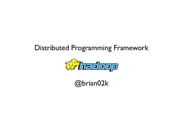 Distributed Programming Framework           @brian02k
