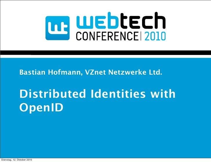 Bastian Hofmann, VZnet Netzwerke Ltd.                  Distributed Identities with                OpenID    Dienstag, 12. ...