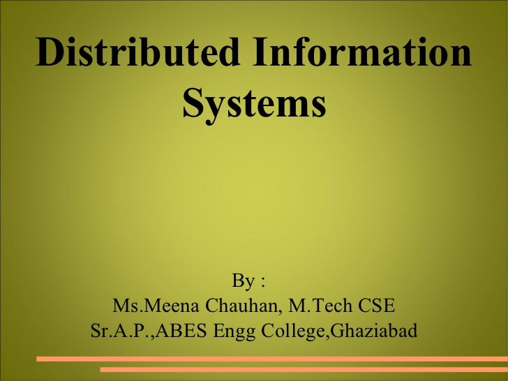 By :  Ms.Meena Chauhan, M.Tech CSE Sr.A.P.,ABES Engg College,Ghaziabad Distributed Information Systems