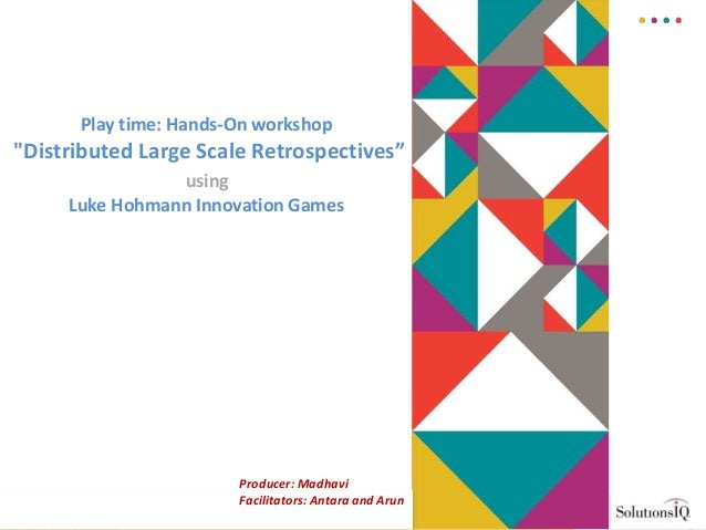 "Play time: Hands-On workshop ""Distributed Large Scale Retrospectives"" using Luke Hohmann Innovation Games 1 Producer: Madh..."