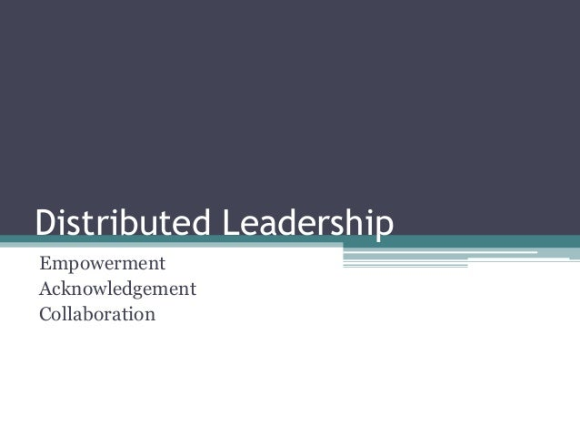 Distributed Leadership Empowerment Acknowledgement Collaboration