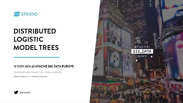 Distributed Logistic Model Trees, Stratio Intelligence Mateo Álvarez and Antonio Soriano @StratioBD