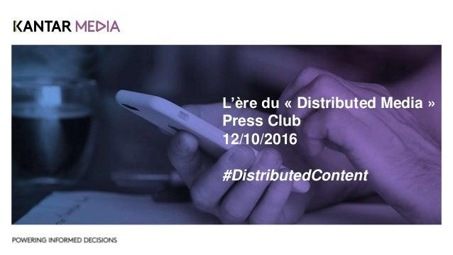 L'ère du « Distributed Media » Press Club 12/10/2016 #DistributedContent
