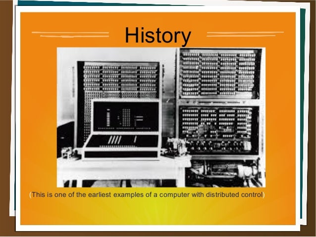 History (This is one of the earliest examples of a computer with distributed control)