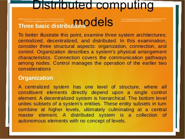 Distributed computing modelsThree basic distributions To better illustrate this point, examine three system architectures;...