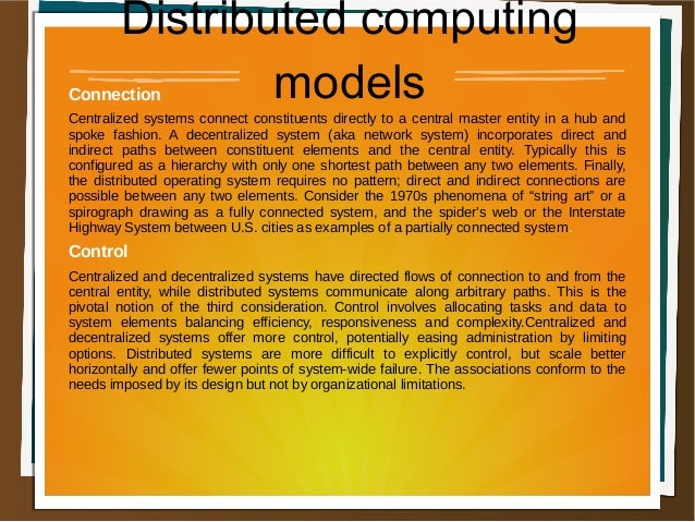 Distributed computing modelsConnection Centralized systems connect constituents directly to a central master entity in a h...
