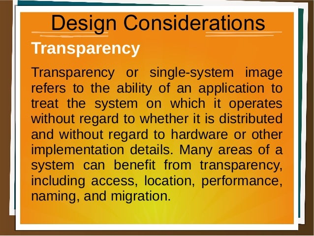 Design Considerations Transparency Transparency or single-system image refers to the ability of an application to treat th...