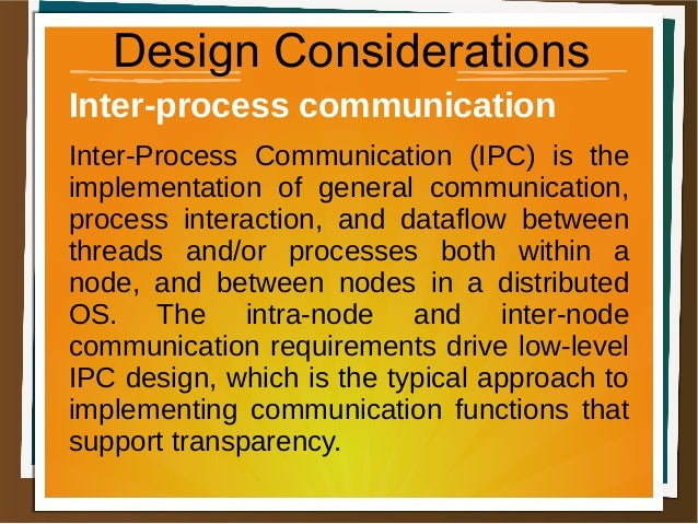 Design Considerations Inter-process communication Inter-Process Communication (IPC) is the implementation of general commu...