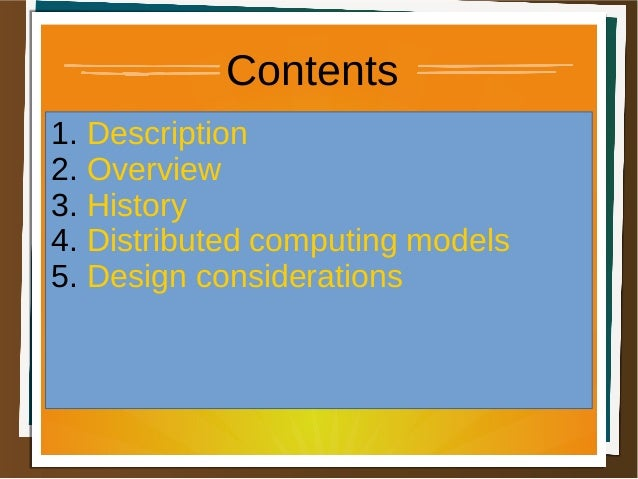 Contents 1. Description 2. Overview 3. History 4. Distributed computing models 5. Design considerations