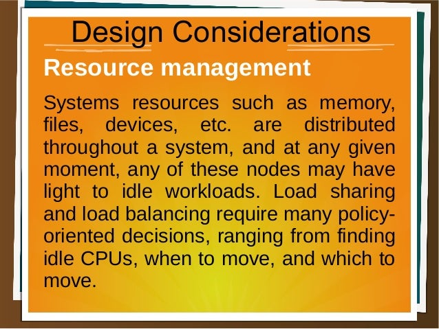 Design Considerations Resource management Systems resources such as memory, files, devices, etc. are distributed throughou...