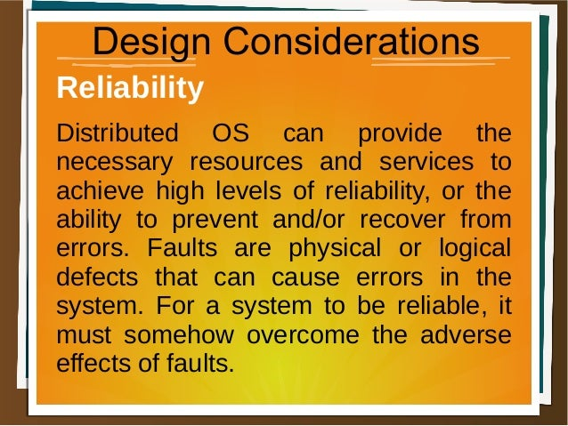 Design Considerations Reliability Distributed OS can provide the necessary resources and services to achieve high levels o...