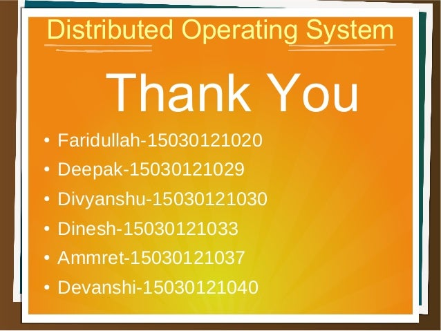 Distributed Operating System Thank You ● Faridullah-15030121020 ● Deepak-15030121029 ● Divyanshu-15030121030 ● Dinesh-1503...
