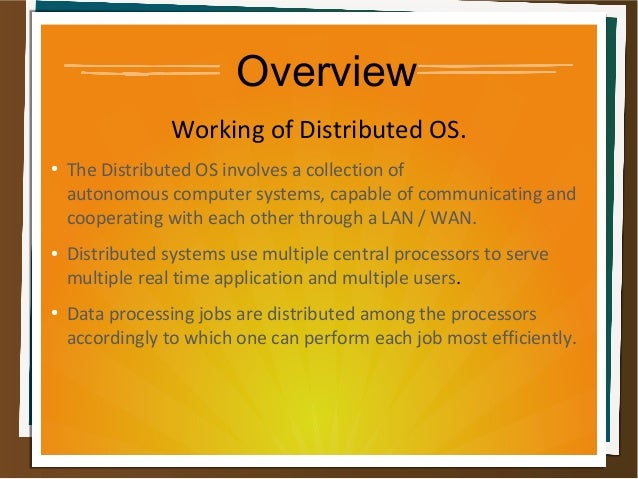 Overview Working of Distributed OS. ● The Distributed OS involves a collection of autonomous computer systems, capable of ...