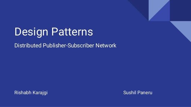 Design Patterns Distributed Publisher-Subscriber Network Sushil PaneruRishabh Karajgi