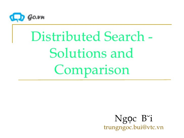 Distributed Search - Solutions and Comparison Ngọc  Bùi [email_address]