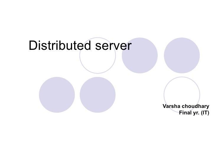 Distributed server  Varsha choudhary Final yr. (IT)