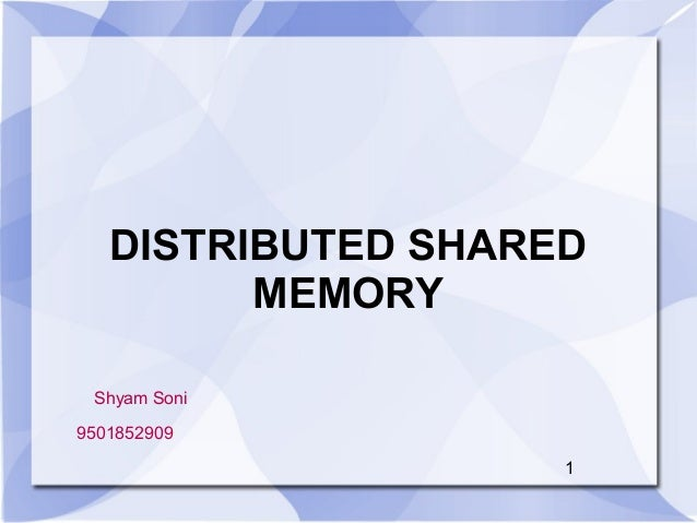 DISTRIBUTED SHARED MEMORY 1 Shyam Soni 9501852909